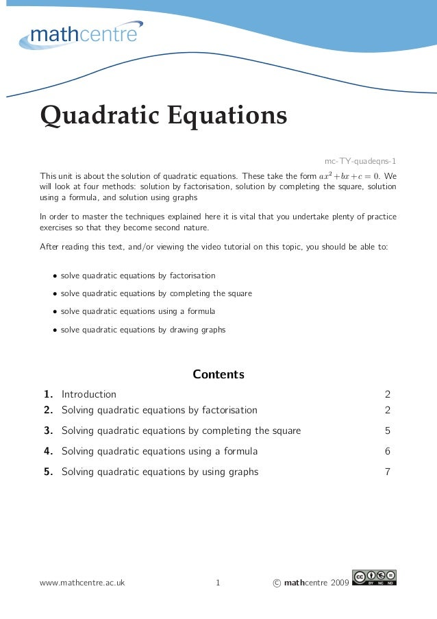 Quadratic Equations mc-TY-quadeqns-1 This unit is about the solution of quadratic equations. These take the form ax2 +bx+c...