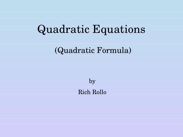 Quadratic Equations (Quadratic Formula) by Rich Rollo