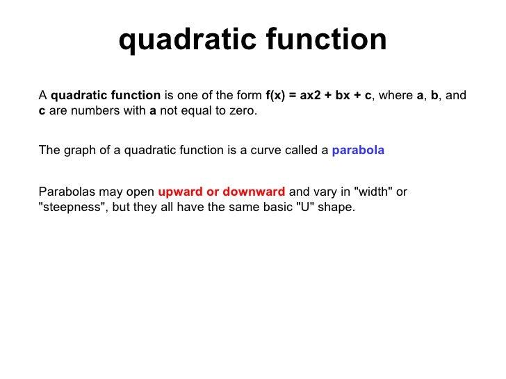 quadratic function A  quadratic function  is one of the form  f(x) = ax2 + bx + c , where  a ,  b , and  c  are numbers wi...