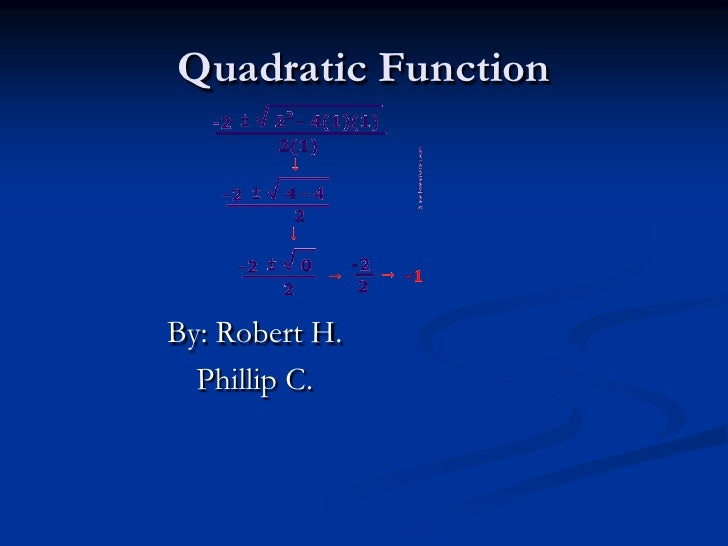 Quadratic FunctionBy: Robert H.  Phillip C.