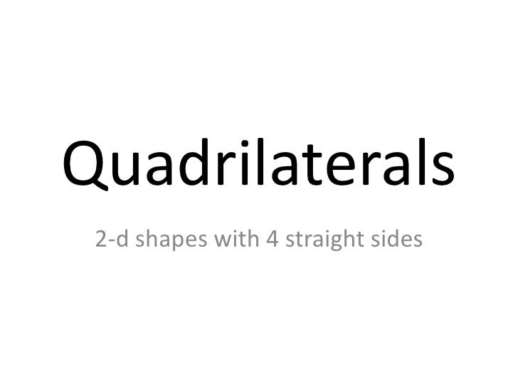 Quadrilaterals 2-d shapes with 4 straight sides