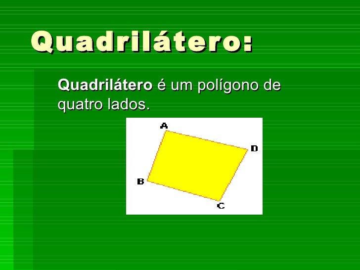 Quadrilátero: Quadrilátero  é um polígono de quatro lados.
