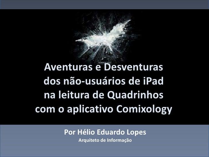 Aventuras e Desventuras  dos não-usuários de iPad  na leitura de Quadrinhoscom o aplicativo Comixology     Por Hélio Eduar...