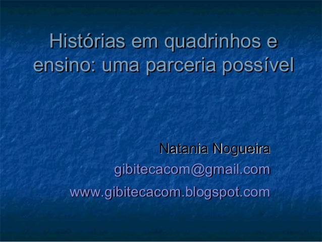 Histórias em quadrinhos eensino: uma parceria possível                 Natania Nogueira          gibitecacom@gmail.com    ...