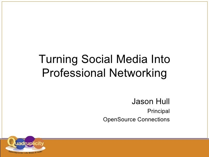 Turning Social Media Into Professional Networking Jason Hull Principal OpenSource Connections