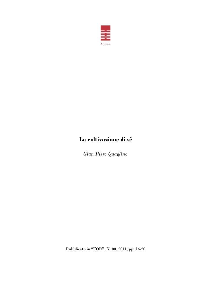 """VIVENZIA       La coltivazione di sé         Gian Piero QuaglinoPubblicato in """"FOR"""", N. 88, 2011, pp. 16-20"""