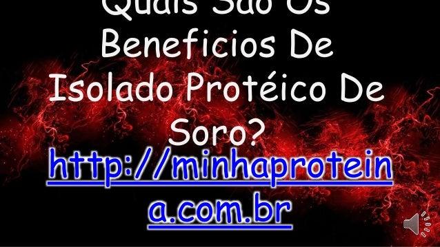 Quais São Os Beneficios De Isolado Protéico De Soro? http://minhaprotein a.com.br