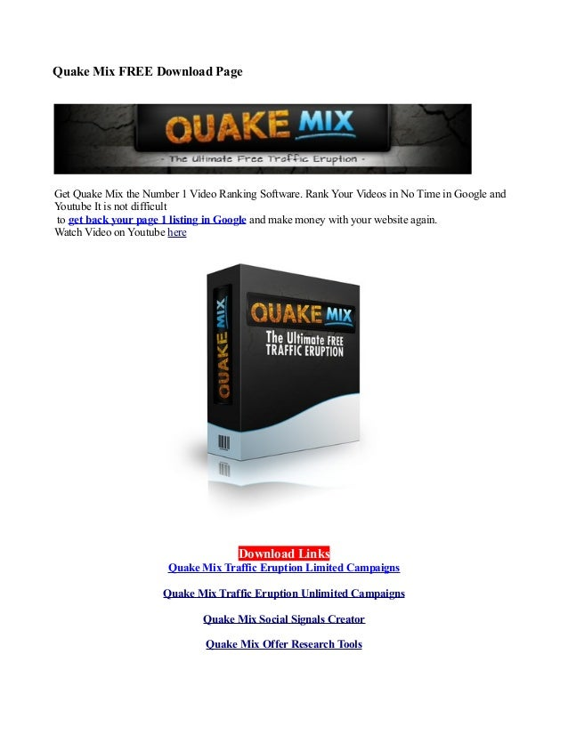Quake Mix FREE Download PageGet Quake Mix the Number 1 Video Ranking Software. Rank Your Videos in No Time in Google andYo...