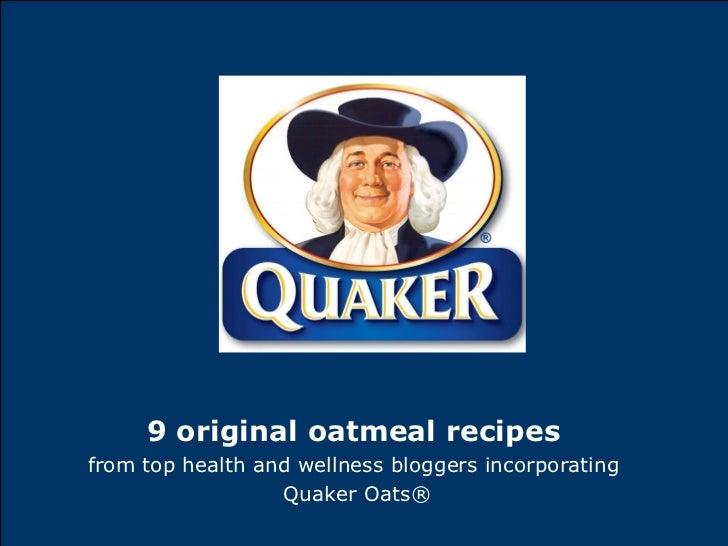 <ul><li>9 original oatmeal recipes   </li></ul><ul><li>from top health and wellness bloggers incorporating  </li></ul><ul>...