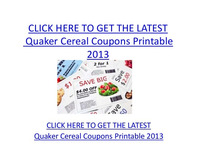 CLICK HERE TO GET THE LATESTQuaker Cereal Coupons Printable            2013    CLICK HERE TO GET THE LATEST Quaker Cereal ...