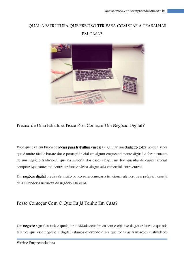 Vitrine Empreendedora  Acesse: www.vitrineempreendedora.com.br  QUAL A ESTRUTURA QUE PRECISO TER PARA COMEÇAR A TRABALHAR ...