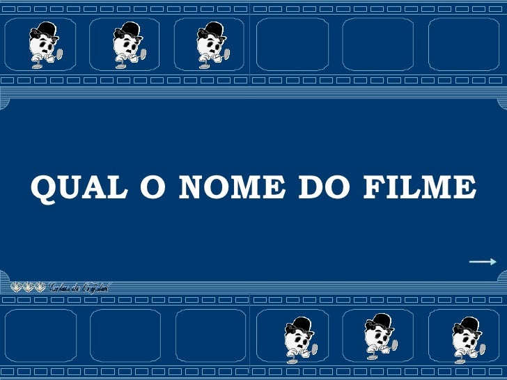 QUAL O NOME DO FILME QUAL O NOME DO FILME QUAL O NOME DO FILME