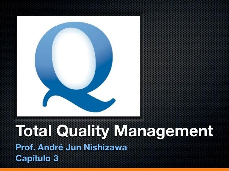 Total Quality ManagementProf. André Jun NishizawaCapítulo 3