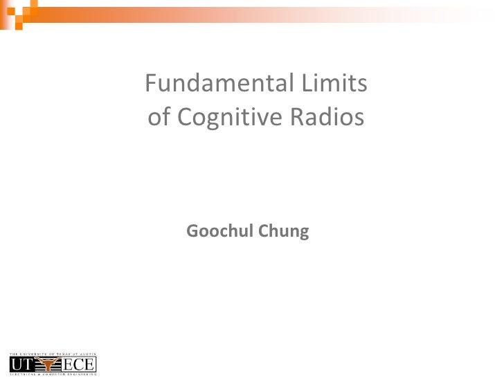 Fundamental Limitsof Cognitive Radios<br />Goochul Chung<br />