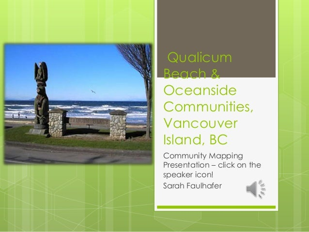 Qualicum Beach & Oceanside Communities, Vancouver Island, BC Community Mapping Presentation – click on the speaker icon! S...