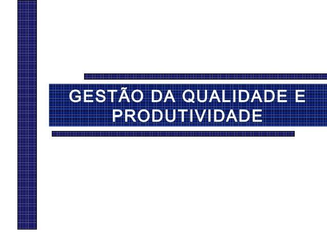 GESTÃO DA QUALIDADE E PRODUTIVIDADE