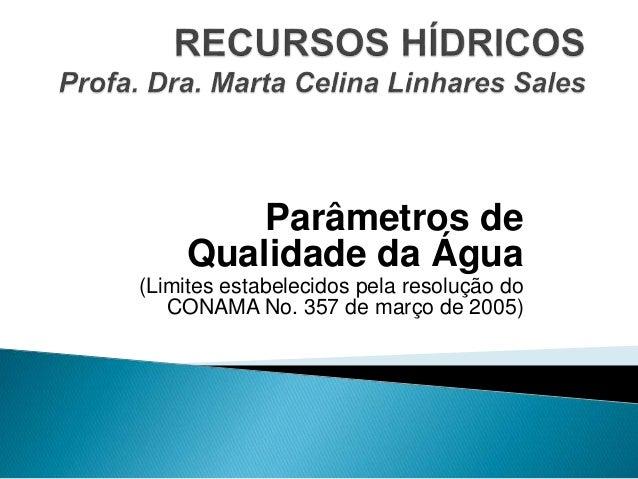 Parâmetros de Qualidade da Água (Limites estabelecidos pela resolução do CONAMA No. 357 de março de 2005)