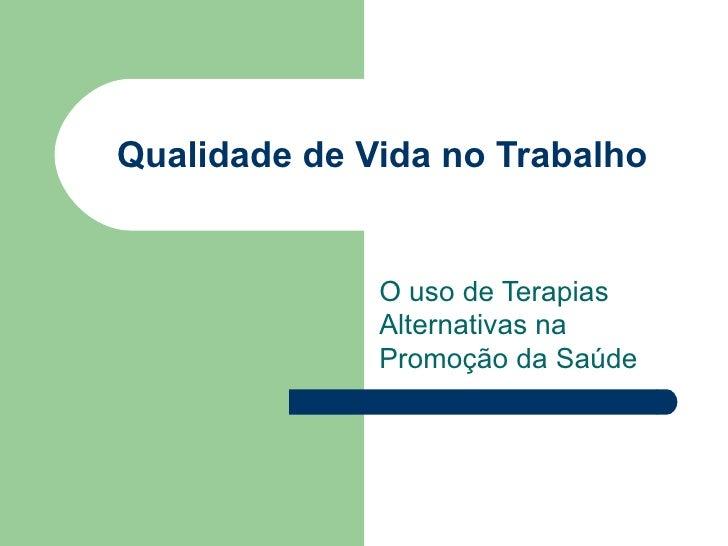 Qualidade de Vida no Trabalho O uso de Terapias Alternativas na Promoção da Saúde