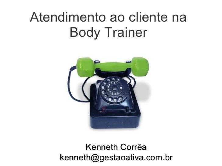 Atendimento ao cliente na Body Trainer Kenneth Corrêa [email_address]