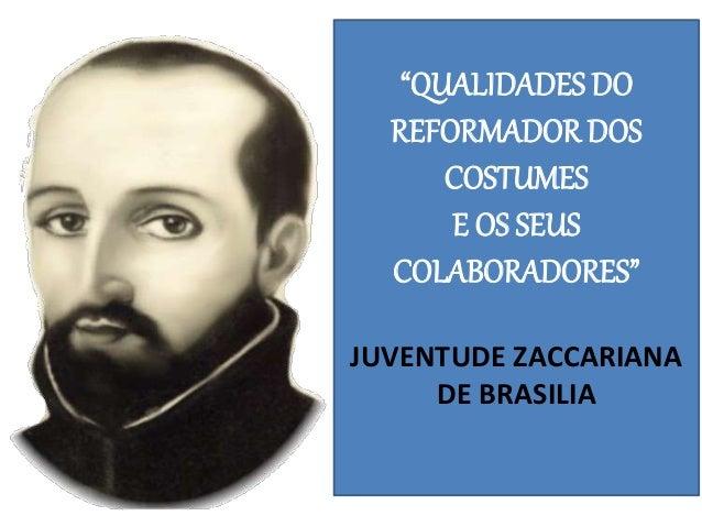 """""""QUALIDADES DO REFORMADOR DOS COSTUMES E OS SEUS COLABORADORES"""" JUVENTUDE ZACCARIANA DE BRASILIA"""