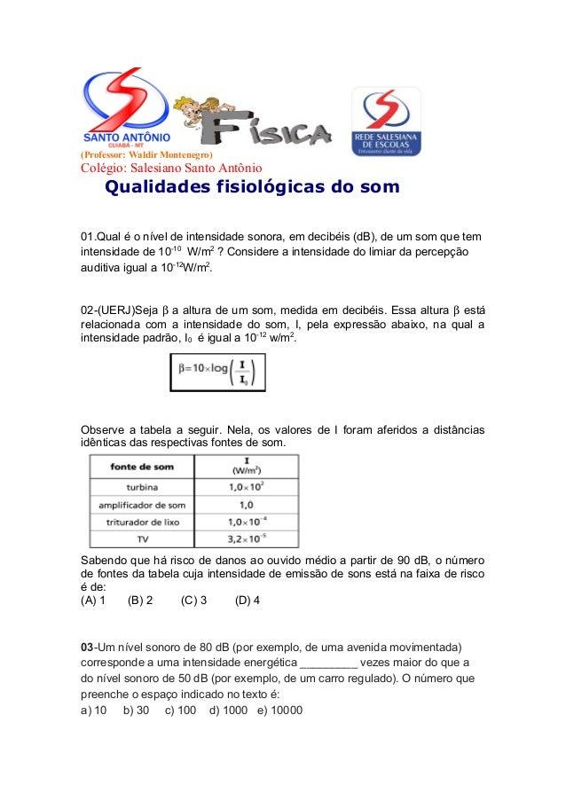 (Professor: Waldir Montenegro) Colégio: Salesiano Santo Antônio Qualidades fisiológicas do som 01.Qual é o nível de intens...