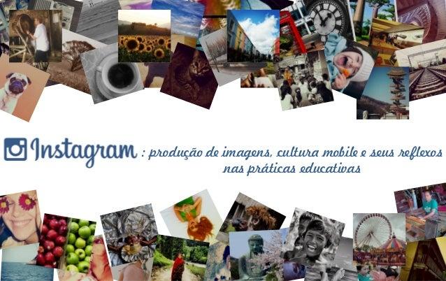 : produção de imagens, cultura mobile e seus reflexos nas práticas educativas