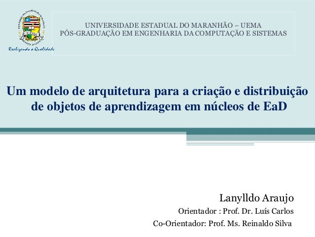 Um modelo de arquitetura para a criação e distribuição de objetos de aprendizagem em núcleos de EaD Lanylldo Araujo Orient...