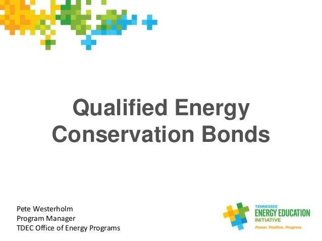 Qualified Energy Conservation Bonds Pete Westerholm Program Manager TDEC Office of Energy Programs