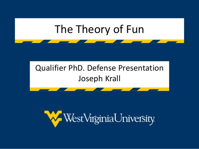 The Theory of Fun Qualifier PhD. Defense Presentation Joseph Krall
