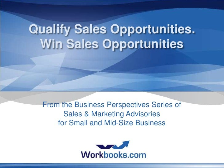 Qualify Sales Opportunities.  Win Sales Opportunities      From the Business Perspectives Series of         Sales & Market...