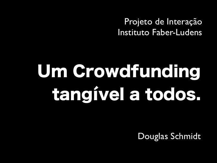 Projeto de InteraçãoInstituto Faber-Ludens     Douglas Schmidt