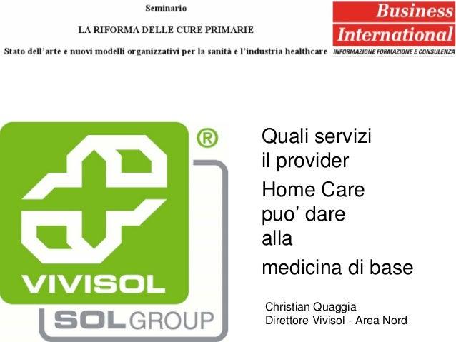 Quali serviziil providerHome Carepuo' dareallamedicina di baseChristian QuaggiaDirettore Vivisol - Area Nord