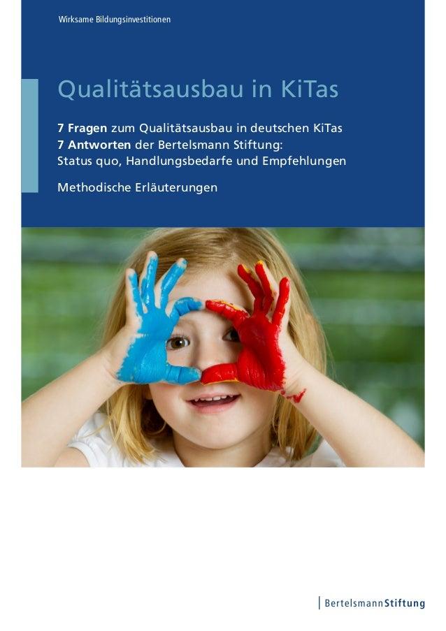 Qualitätsausbau in KiTas 7 Fragen zum Qualitätsausbau in deutschen KiTas 7 Antworten der Bertelsmann Stiftung: Status quo,...