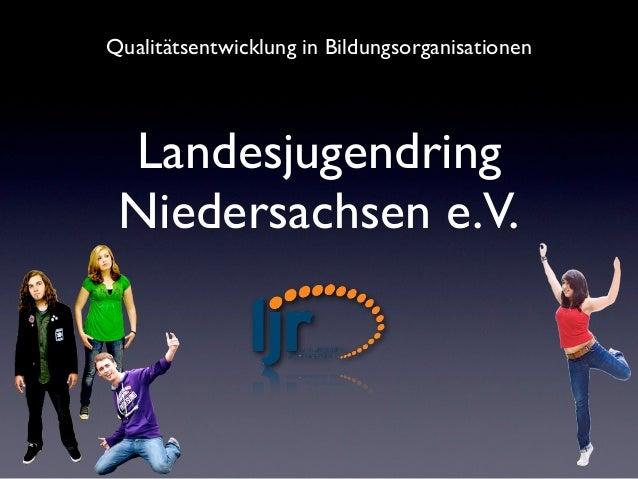 Qualitätsentwicklung in Bildungsorganisationen Landesjugendring Niedersachsen e.V.