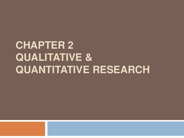 CHAPTER 2 QUALITATIVE & QUANTITATIVE RESEARCH