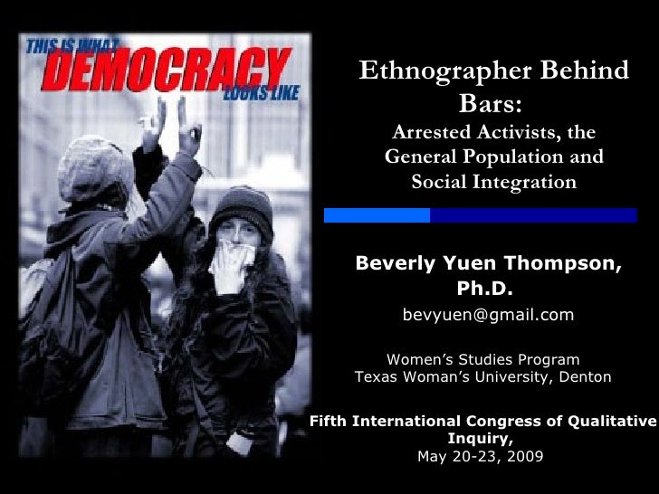 Ethnographer Behind Bars:  Arrested Activists, the General Population and Social Integration Beverly   Yuen Thompson, Ph.D...