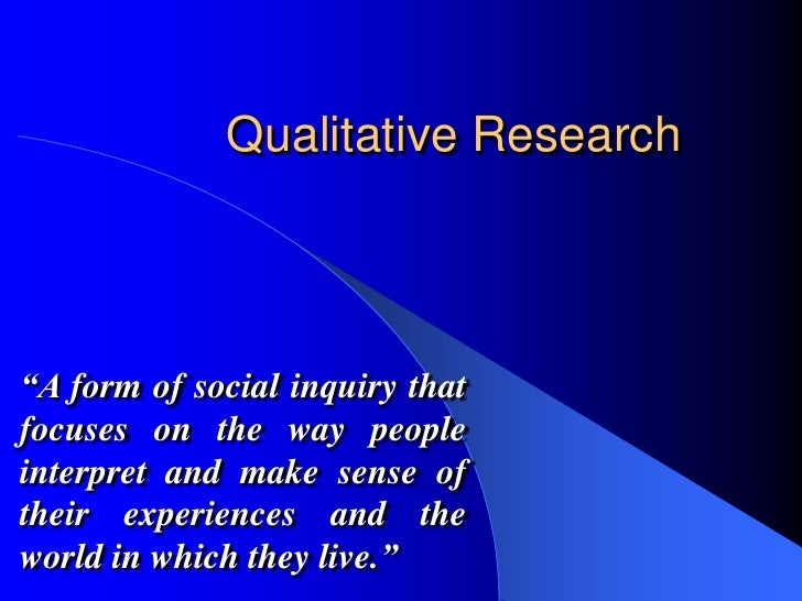 "Qualitative Research<br />""A form of social inquiry that focuses on the way people interpret and make sense of their exper..."