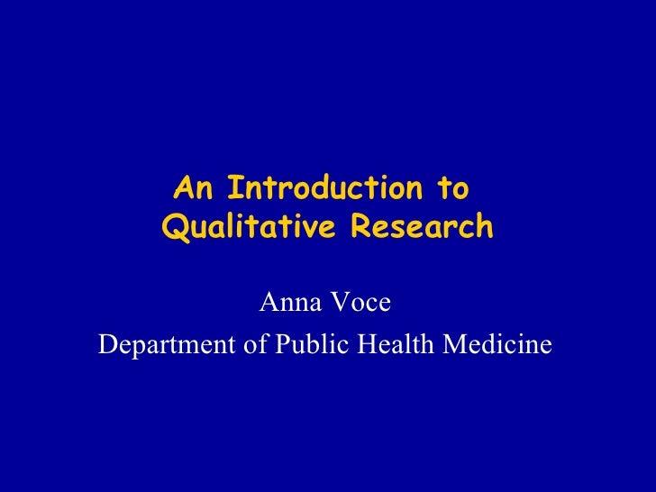 An Introduction to  Qualitative Research Anna Voce Department of Public Health Medicine