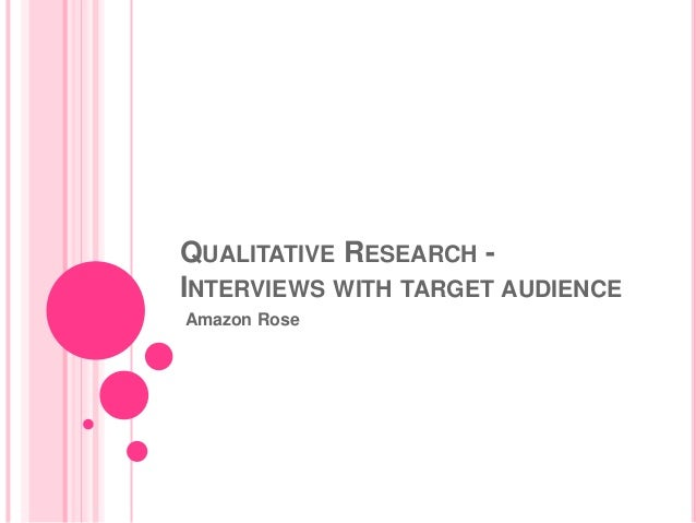 QUALITATIVE RESEARCH INTERVIEWS WITH TARGET AUDIENCE Amazon Rose