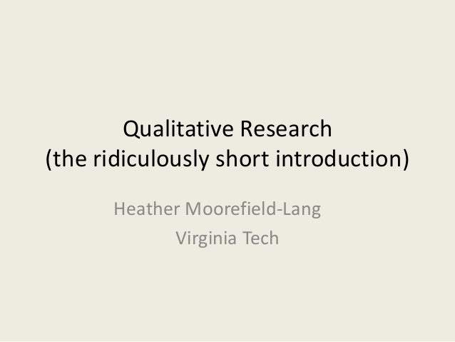 Qualitative Research(the ridiculously short introduction)Heather Moorefield-LangVirginia Tech