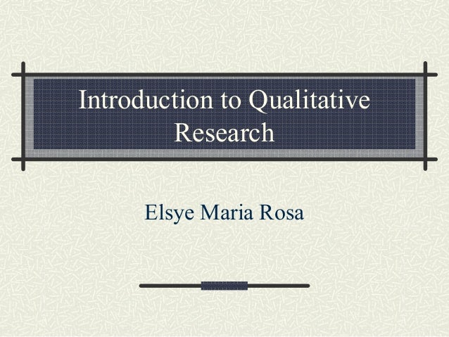 Introduction to Qualitative        Research      Elsye Maria Rosa