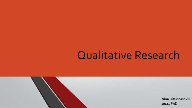 Qualitative Research  Nina Bitskinashvili 2014, PhD