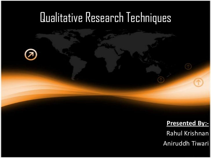 Qualitative Research Techniques                              Presented By:-                              Rahul Krishnan   ...
