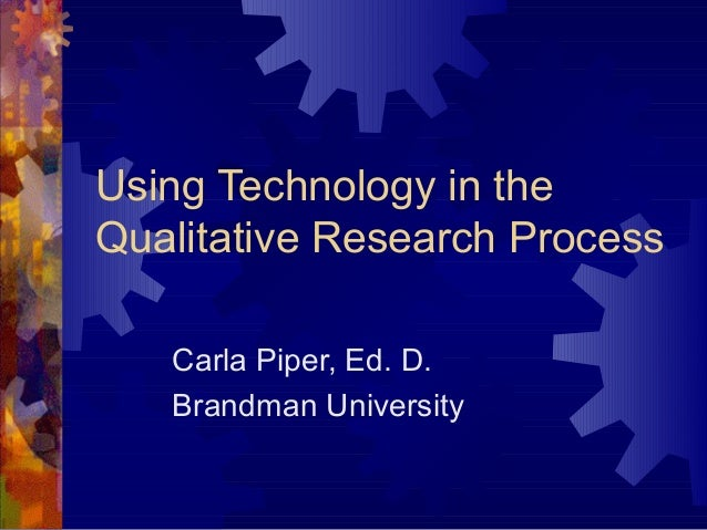 Using Technology in the Qualitative Research Process Carla Piper, Ed. D. Brandman University