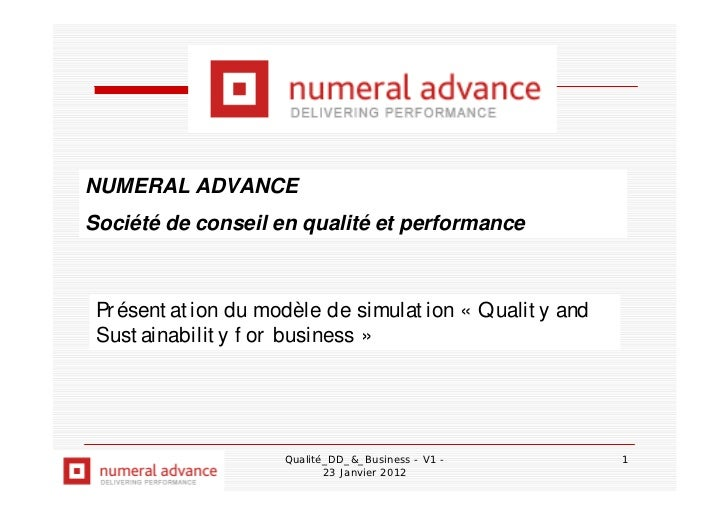 NUMERAL ADVANCESociété de conseil en qualité et performance Pr ésent at ion du modèle de simulat ion « Qualit y and Sust a...
