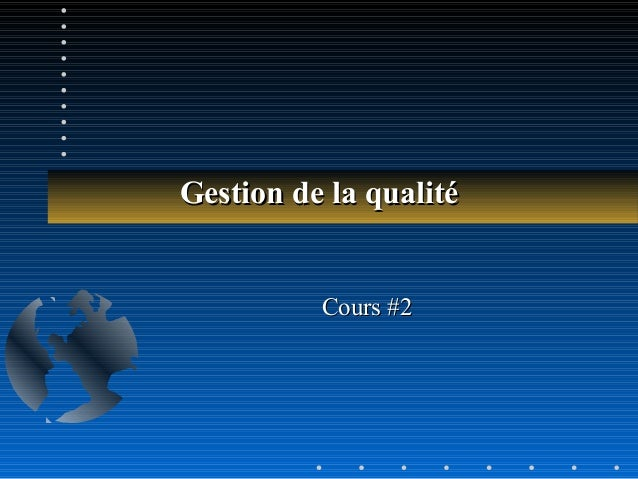 Gestion de la qualitéGestion de la qualité Cours #2Cours #2