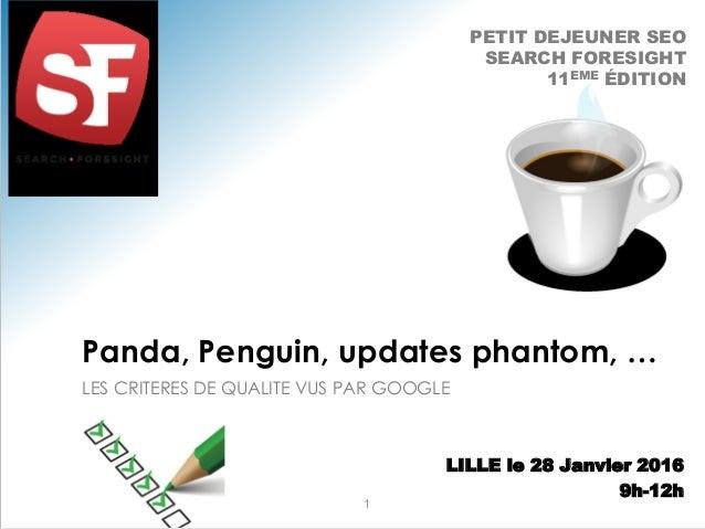 LES CRITERES DE QUALITE VUS PAR GOOGLE Panda, Penguin, updates phantom, … 1 PETIT DEJEUNER SEO SEARCH FORESIGHT 11EME ÉDIT...