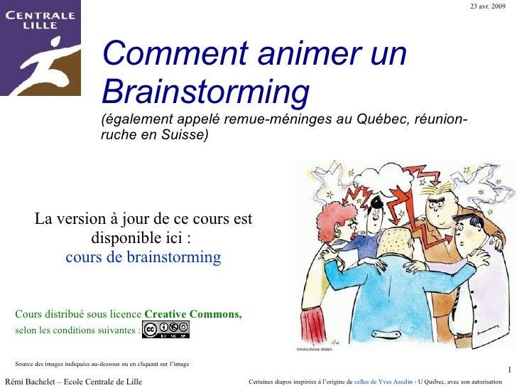 Comment animer un  Brainstorming   La version à jour de ce cours est disponible ici :  cours de brainstorming Cette format...