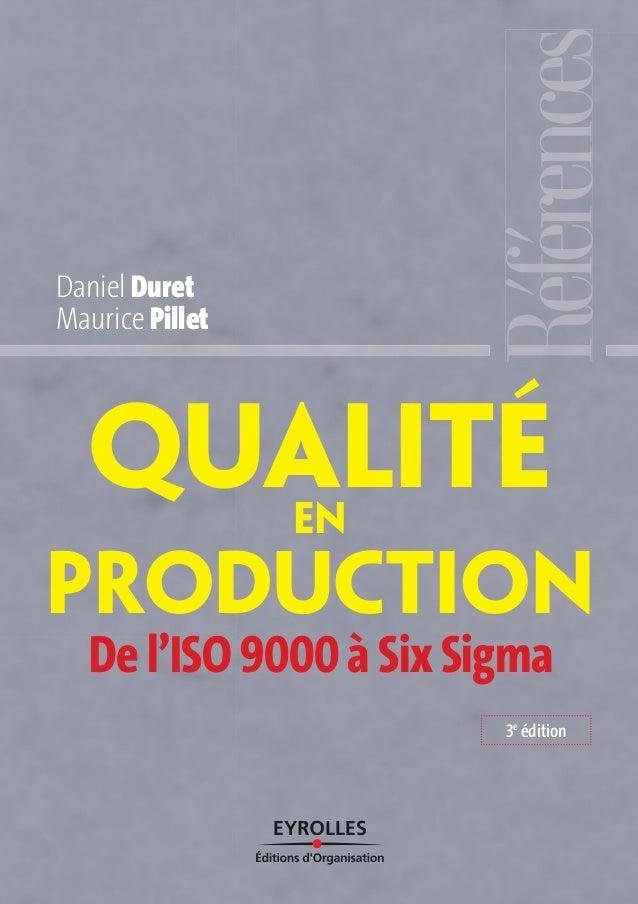 QualitéEN PRODUCTION Daniel Duret Maurice Pillet De l'ISO 9000 à Six Sigma 3e édition