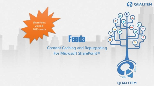 Feeds Content Caching and Repurposing For Microsoft SharePoint® SharePoint 2010 & 2013 ready